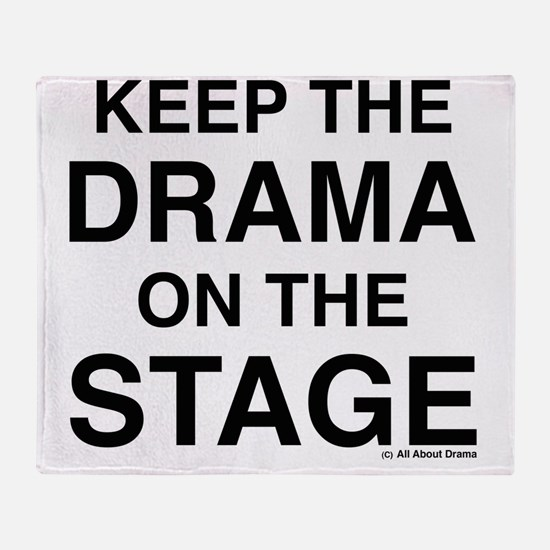 KEEP THE DRAMA ON THE STAGE Throw Blanket