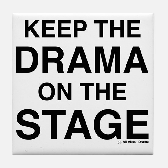 KEEP THE DRAMA ON THE STAGE Tile Coaster