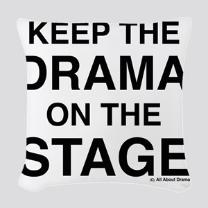 KEEP THE DRAMA ON THE STAGE Woven Throw Pillow