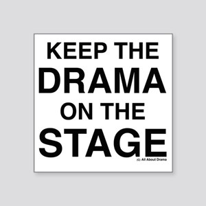 "KEEP THE DRAMA ON THE STAGE Square Sticker 3"" x 3"""