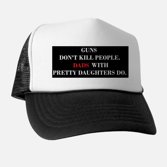 Guns Dont Kill People. Dads With Prett Trucker Hat