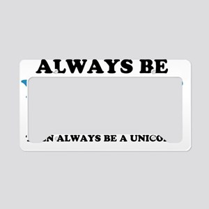 Always be a unicorn License Plate Holder