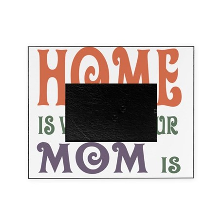 Home is where your Mom is Picture Frame by Admin_CP704804