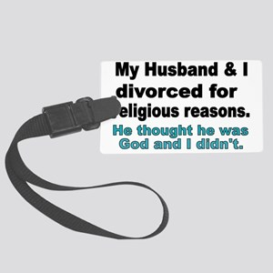 My Husband  I Divorced for relig Large Luggage Tag