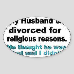 My Husband  I Divorced for religiou Sticker (Oval)
