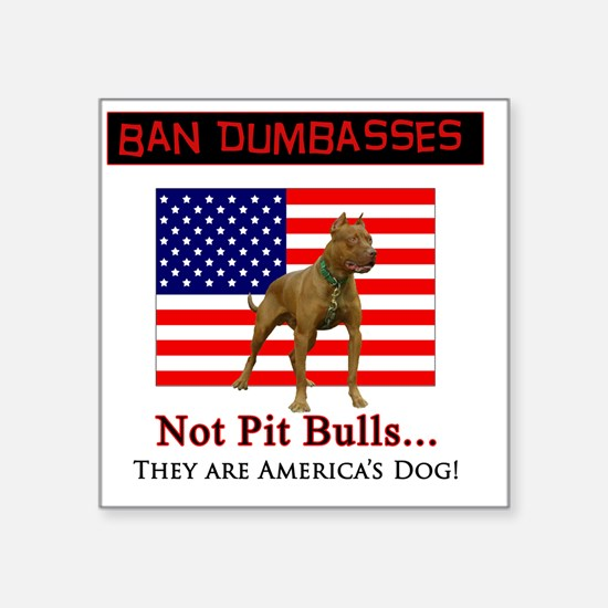 "Ban Dumbasses... NOT Pit Bu Square Sticker 3"" x 3"""