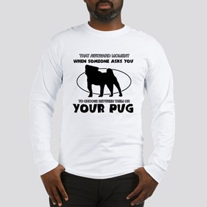 Pug is irreplaceable Designs Long Sleeve T-Shirt