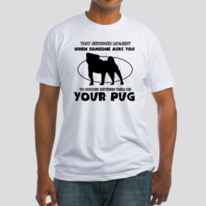 Pug is irreplaceable Designs Fitted T-Shirt