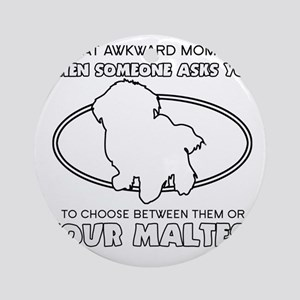 Maltese is irreplaceable Designs Round Ornament