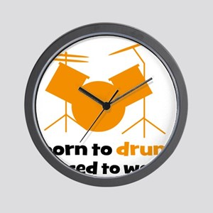 born to drum forced to work  Wall Clock