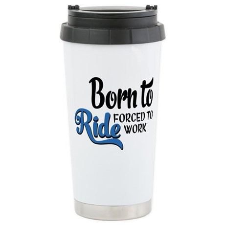 Born to ride forced to Stainless Steel Travel Mug