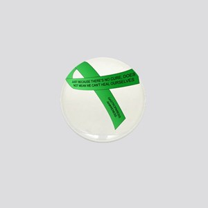 JUST BECAUSE THERE'S NO CURE... Mini Button