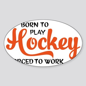 Born to play hockey forced to work  Sticker (Oval)