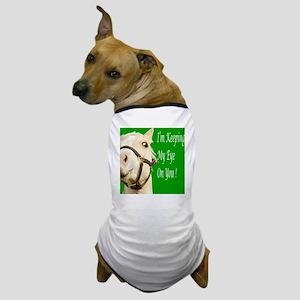 Im Keeping My Eye On You! Dog T-Shirt