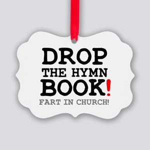 DROP THE HYMN BOOK - FART IN CHUR Picture Ornament