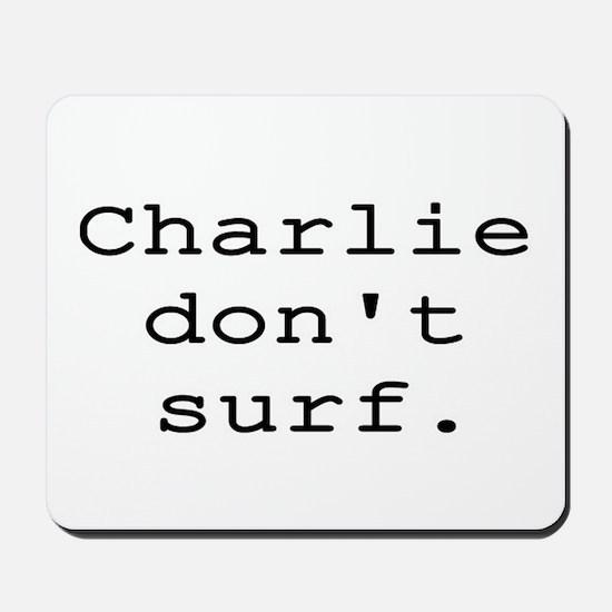 CHARLIE DON'T SURF Mousepad