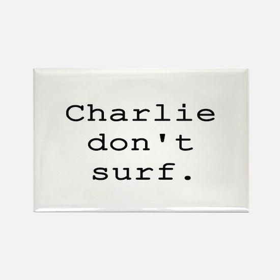 CHARLIE DON'T SURF Rectangle Magnet