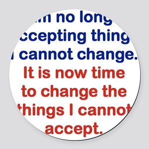 I AM NO LONGER ACCEPTING THINGS I Round Car Magnet
