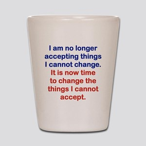 I AM NO LONGER ACCEPTING THINGS I CANNO Shot Glass
