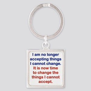 I AM NO LONGER ACCEPTING THINGS I  Square Keychain