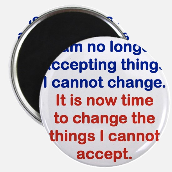 I AM NO LONGER ACCEPTING THINGS I CANNOT CH Magnet