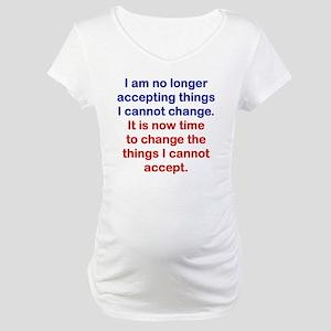 I AM NO LONGER ACCEPTING THINGS  Maternity T-Shirt