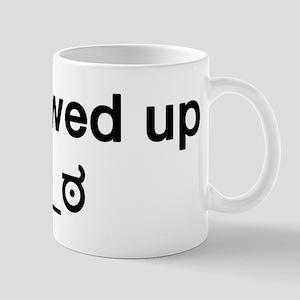 I Screwed Up Mugs