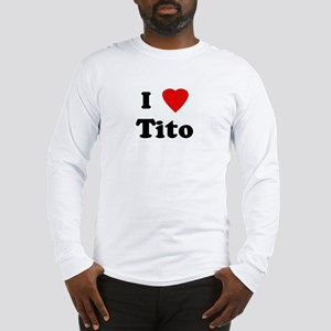 I Love Tito Long Sleeve T-Shirt