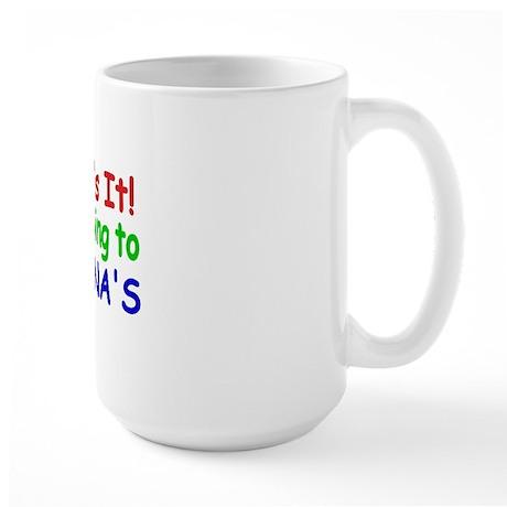 Thats it! Im going to NONNAS Large Mug