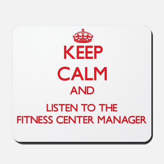 Keep Calm and Listen to the Fitness Center Manager