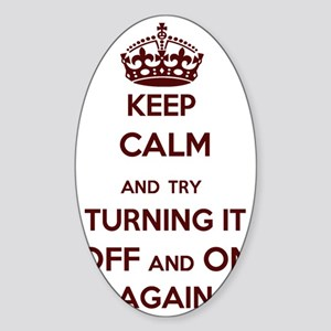 Keep Calm and Try Turning it Off an Sticker (Oval)