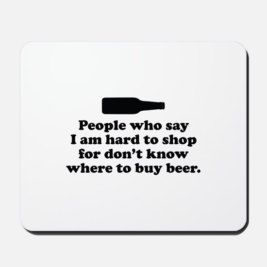 People Who Say I Am Hard To Shop For Mousepad