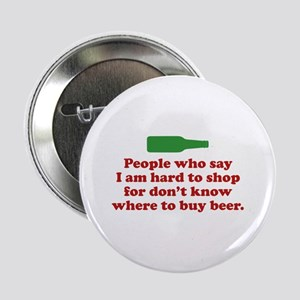 """People Who Say I Am Hard To Shop For 2.25"""" Button"""