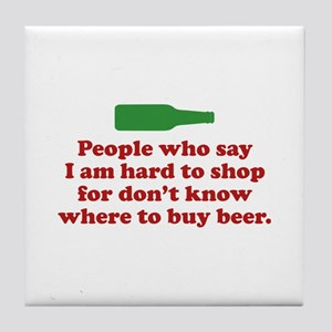People Who Say I Am Hard To Shop For Tile Coaster