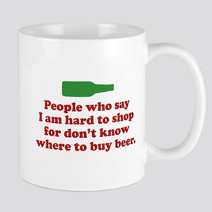 People Who Say I Am Hard To Shop For Mug