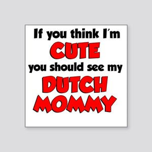 "Im Cute Dutch Mommy Square Sticker 3"" x 3"""
