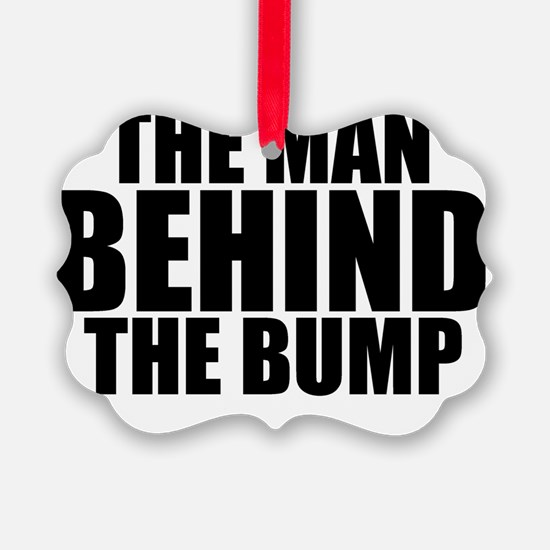 THE MAN BEHIND THE BUMP Ornament