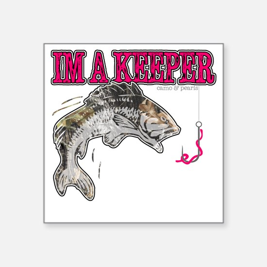 "Im a keeper Square Sticker 3"" x 3"""