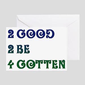 2 good 2 be 4gotten Greeting Card