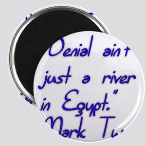 Denial ain't just a river in Egypt. Mark Tw Magnet