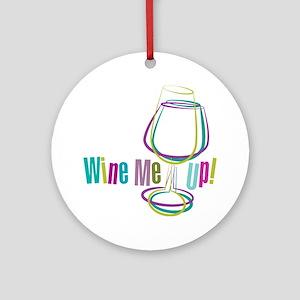 Wine Me Up! Round Ornament