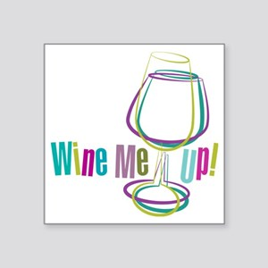 "Wine Me Up! Square Sticker 3"" x 3"""