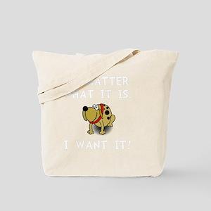 Dog Want It Tote Bag
