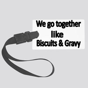 We go together like biscuits and Large Luggage Tag