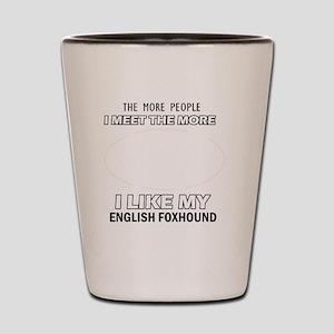 I Like My English Foxhound Shot Glass