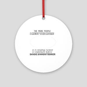 I Like My Dandie Dinmont Terrier Round Ornament