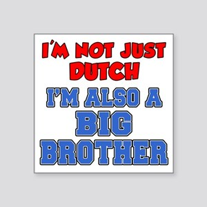 "Not Just Dutch Big Brother Square Sticker 3"" x 3"""