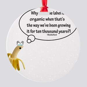 Why must we label it organic Quote Round Ornament