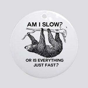 Sloth Am I Slow? Round Ornament