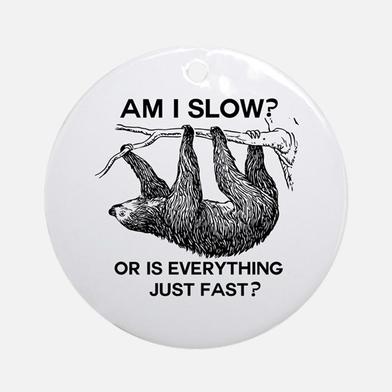 Sloth Am I Slow? Round Ornament